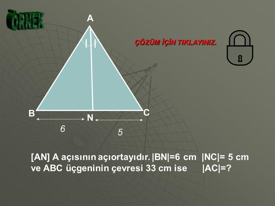 [AN] A açısının açıortayıdır. |BN|=6 cm |NC|= 5 cm